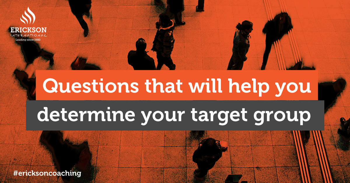 Questions that will help you determine your target group