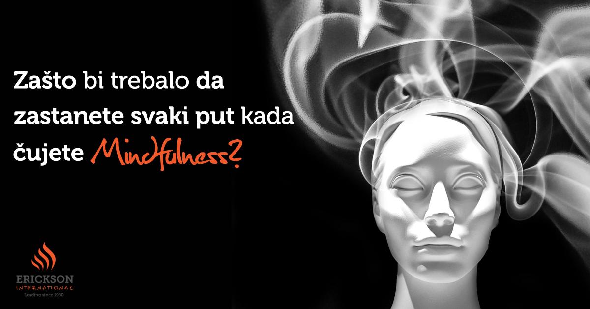 """Zašto bi trebalo da zastanete svaki put kada čujete """"Mindfulness""""?"""